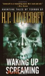 Waking Up Screaming: Haunting Tales of Terror - H.P. Lovecraft, Denise L. Fitzer
