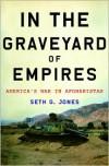 In the Graveyard of Empires: America's War in Afghanistan - Seth G. Jones
