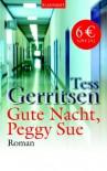 Gute Nacht, Peggy Sue. - Tess Gerritsen;Christine Frauendorf-Mössel