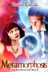 Metamorphosis (Hell Bent/Heaven Sent #5) - Isobel Lucas,  Megg Jensen
