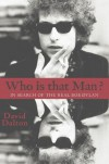 Who is That Man?: in Search of the Real Bob Dylan - David Dalton