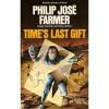 Time's Last Gift - Philip José Farmer