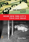 The Restless Sleep: Inside New York City's Cold Case Squad - Stacy Horn