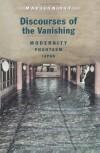 Discourses of the Vanishing: Modernity, Phantasm, Japan - Marilyn Ivy