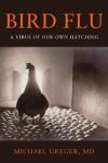 Bird Flu: A Virus of Our Own Hatching - Michael Greger