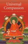 Universal Compassion: Transforming Your Life Through Love and Compassion - Kelsang Gyatso