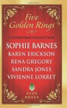 Five Golden Rings: A Christmas Collection - Sophie Barnes, Rena Gregory, Sandra Jones, Vivienne Lorret