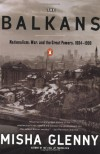 The Balkans: Nationalism, War and the Great Powers 1804-1999 - Misha Glenny