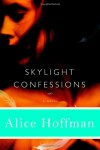 Skylight Confessions: A Novel - Alice Hoffman