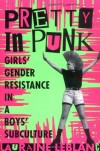 Pretty in Punk: Girl's Gender Resistance in a Boy's Subculture - Lauraine Leblanc
