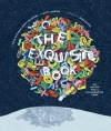 The Exquisite Book: 100 Artists Play a Collaborative Game - Julia Rothman, Dave Eggers, Jenny Volvovski, Matt LaMothe