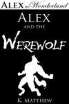 Alex and the Werewolf - K. Matthew