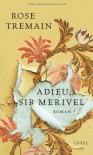 Adieu, Sir Merivel: Roman - Rose Tremain