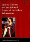 Vittoria Colonna and the Spiritual Poetics of the Italian Reformation - Abigail Brundin