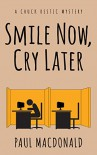 Smile Now, Cry Later (Chuck Restic Private Investigator Series Book 1) - Paul MacDonald