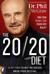 The 20/20 Diet: Turn Your Weight Loss Vision Into Reality - Dr. Phil McGraw