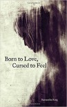 Born to Love, Cursed to Feel - Samantha King