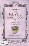 Los Reyes malditos IV. La ley de los varones - Maurice Druon
