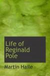 Life of Reginald Pole - Martin Haile