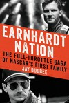 Earnhardt Nation: The Full-Throttle Saga of NASCAR's First Family - Jay Busbee