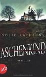Aschenkind: Thriller - Sofie Rathjens
