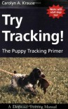 Try Tracking!: The Puppy Tracking Primer - Carolyn A. Krause
