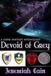 Devoid of Grey: A Dark Fantasy Anthology - Jeremiah Cain