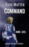 Dark Matter Command - Anne Azel