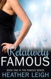 Relatively Famous - Heather  C. Leigh