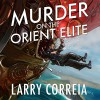 Murder on the Orient Elite - Larry Correia, Bronson Pinchot
