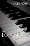The Low Notes - Kate  Roth