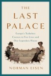 The Last Palace: Europe's Turbulent Century in Five Lives and One Legendary House - Norman Eisen
