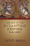 The Art of the Byzantine Empire 312-1453: Sources and Documents (MART: The Medieval Academy Reprints for Teaching, No. 16) - Cyril Mango