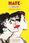 Hate: A Romance - Tristan Garcia, Marion Duvert, Lorin Stein