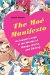 The Moe Manifesto: An Insider's Look at the Worlds of Manga, Anime, and Gaming - Patrick W. Galbraith