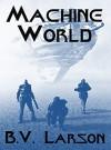 Machine World - B.V. Larson