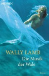 Die Musik der Wale - Wally Lamb, Heinz Zwack
