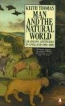 Man and the Natural World: Changing Attitudes in England, 1500-1800 (Penguin Press History) - Keith Thomas