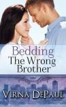 Bedding the Wrong Brother - Virna DePaul