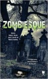 Zombiesque - Stephen L. Antczak, Martin H. Greenberg, James C. Bassett, Richard Lee Byar, Nancy A. Collins, G.K. Hayes, Jim C. Hines, Seanan McGuire, Gregory Nicoll, Charles Pinion, Jean Rabe, Robert Sommer, Del Stone Jr., Sean Taylor, S. Boyd Taylor, Laszlo Xalier, Wendy  Webb