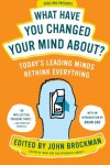 What Have You Changed Your Mind About?: Today's Leading Minds Rethink Everything - John Brockman, Brian Eno