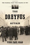 The Dreyfus Affair: The Scandal That Tore France in Two - Piers Paul Read