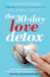 The 30-Day Love Detox: Cleanse Yourself of Bad Boys, Cheaters, and Men Who Won't Commit -- And Find A Real Relationship - Wendy Walsh