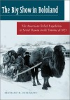 The Big Show in Bololand: The American Relief Expedition to Soviet Russia in the Famine of 1921 - Bertrand M. Patenaude