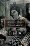 Impossible Stories - Zoran Živković, Paul Di Filippo, Alice Copple-Tošić
