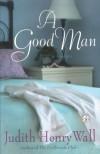 A Good Man - Judith Henry Wall