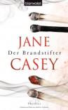 Der Brandstifter: Thriller - Jane Casey