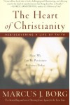 The Heart of Christianity: Rediscovering a Life of Faith - Marcus J. Borg