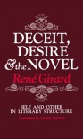 Deceit, Desire and the Novel: Self and Other in Literary Structure - René Girard, Yvonne Freccero