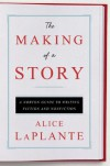 The Making of a Story: A Norton Guide to Writing Fiction and Nonfiction - Alice LaPlante